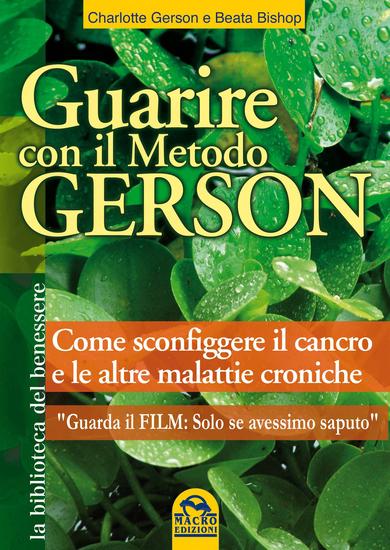 Guarire con il Metodo Gerson - con il film - Come sconfiggere il cancro e le altre malattie croniche In streaming il docu-film - cover