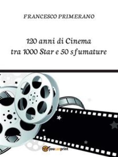 120 anni di Cinema tra 1000 Star e 50 sfumature - cover