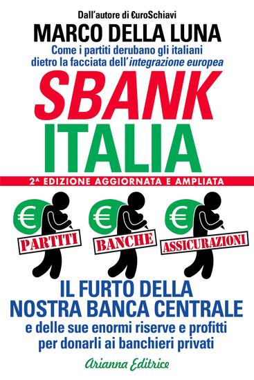 Sbankitalia - 2a Versione ampliata e aggiornata - Partiti Banche Assicurazioni Il furto della nostra Banca Centrale e delle sue enormi riserve e profitti per donarli ai banchieri privati - cover