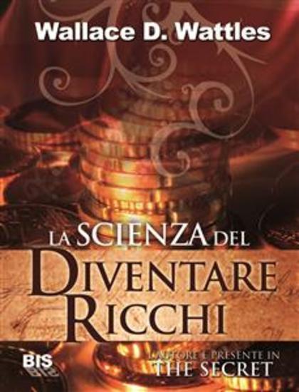 La scienza del diventare ricchi - Il libro che ha ispirato Rhonda Byrne nella stesura del suo Best-Seller THE SECRET - cover