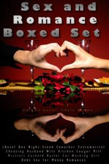 Sex and Romance Boxed Set (Hotel One Night Stand Coworker Extramarital Cheating Husband Wife Kitchen Cougar Milf Mistress Cuckold Butler Car Working Girl Debt Sex for Money Romance) - cover