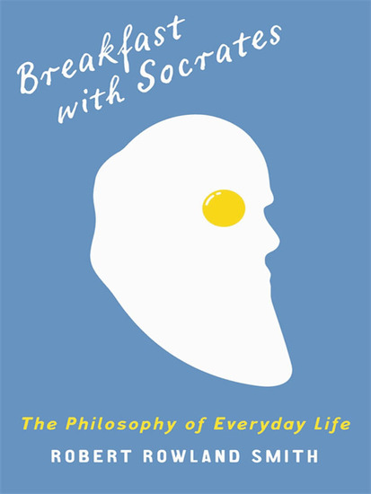 Breakfast With Socrates - The philosophy of everyday life - cover