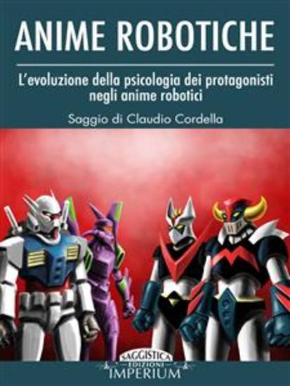 Anime Robotiche - L'evoluzione della psicologia dei protagonisti negli anime robotici - cover