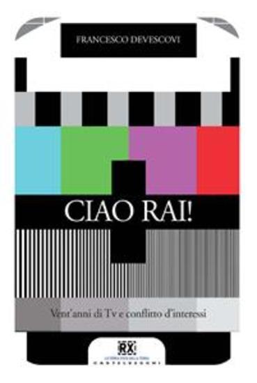 Ciao Rai! - Vent'anni di Tv e conflitto d'interessi - cover
