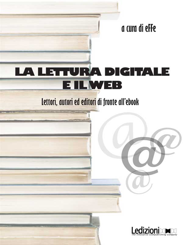 La lettura digitale e il web Lettori, autori ed editori di fronte all'ebook - cover