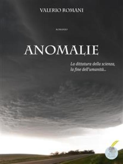 Anomalie - La dittatura della scienza la fine dell'umanità - cover