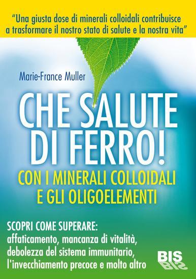 Che salute di ferro - Con minerali colloidali e gli oligominerali - cover