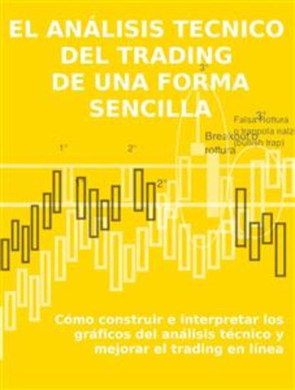 EL ANÁLISIS TECNICO DEL TRADING DE UNA FORMA SENCILLA Cómo construir e interpretar los gráficos del análisis técnico y mejorar el trading en línea - cover