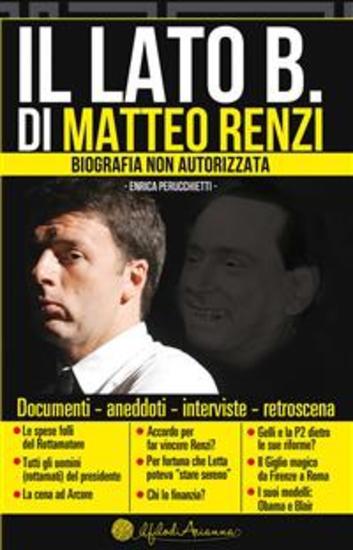 Il Lato B di Matteo Renzi - Documenti aneddoti interviste retroscena - cover