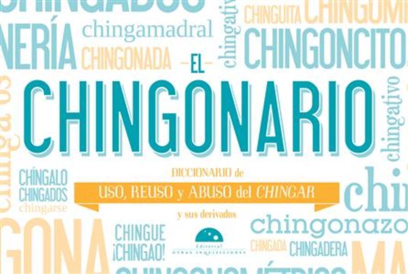 El Chingonario - Diccionario de uso reuso y abuso del chingar y sus derivados - cover