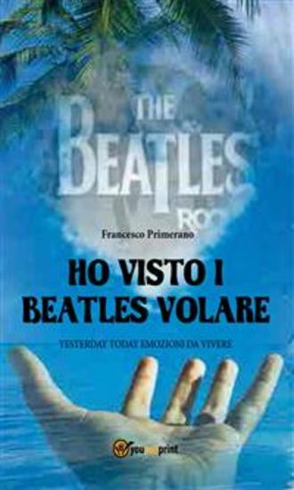Ho visto i Beatles volare:; Yesterday Today emozioni da vivere - cover