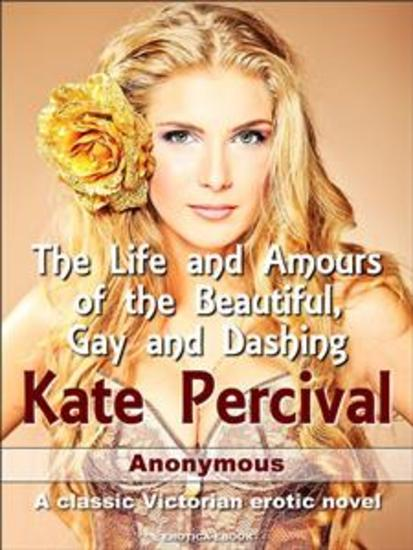 The Life and Amours of the Beautiful Gay and Dashing Kate Percival - cover