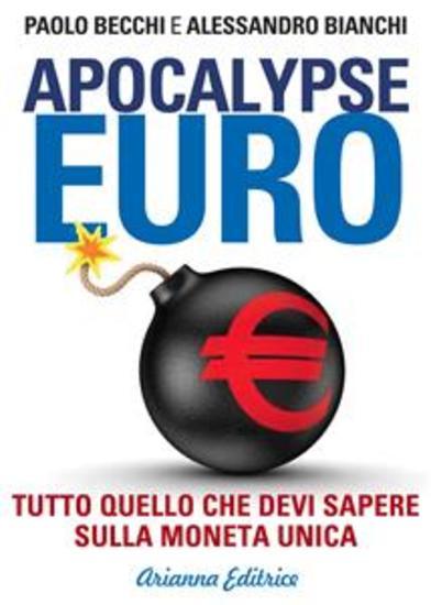Apocalypse Euro - Tutto quello che avresti dovuto sapere sulla moneta unica ma non hanno mai osarti dirti - cover