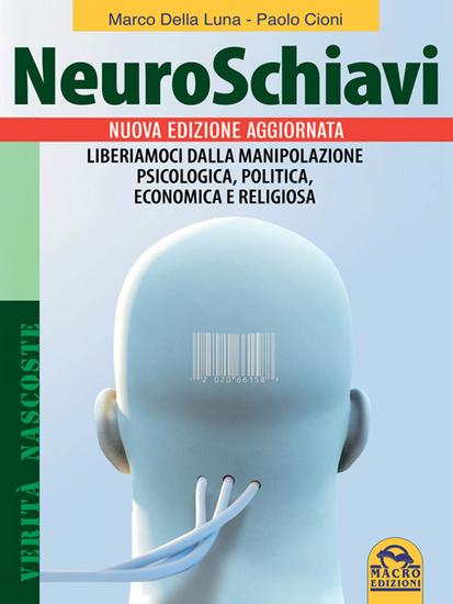 Neuroschiavi - Liberiamoci dalla manipolazione psicologica politica economica e religiosa - cover