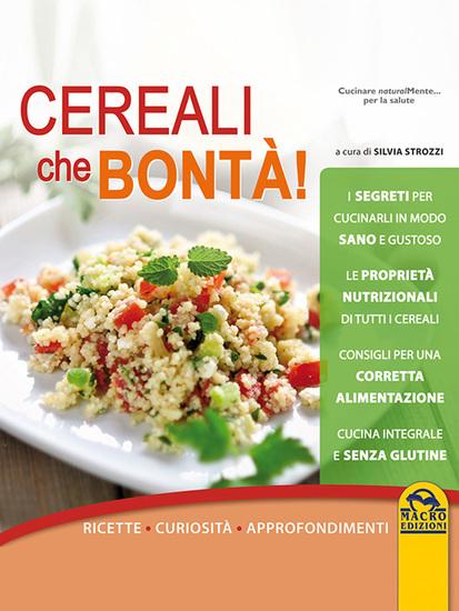 Cereali che bontà - Ricette - Curiosità - Approfondimenti - cover