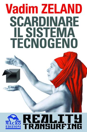 Scardinare il Sistema Tecnogeno - Reality Transurfing - cover