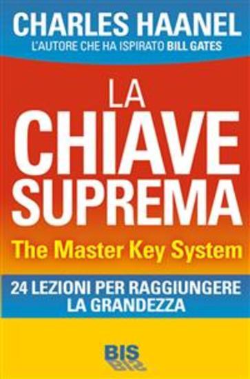 La Chiave Suprema - The Master Key System - Il Metodo per Padroneggiare Tutto - cover