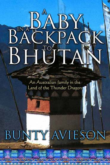 A Baby in a Backpack to Bhutan - An Australian Family in the Land of the Thunder Dragon - cover