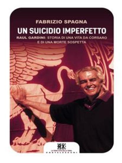 Un suicidio imperfetto - Raul Gardini: storia di una vita da corsaro e di una morte sospetta - cover