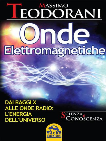 Onde elettromagnetiche - Dai Raggi X alle Onde Radio: l'Energia dell'Universo - cover