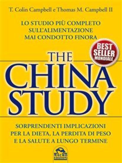 The China Study - Lo studio più completo sull'alimentazione mai condotto finora - Sorprendenti implicazioni per la dieta la perdita di peso e la salute a lungo termine - cover