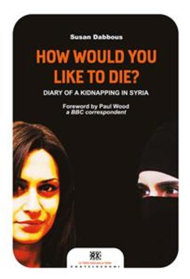 How Would You Like to Die? - Diary of a Kidnapping in Syria - cover