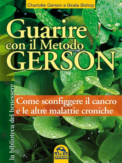Guarire con il Metodo Gerson - Come sconfiggere il cancro e le altre malattie croniche - cover