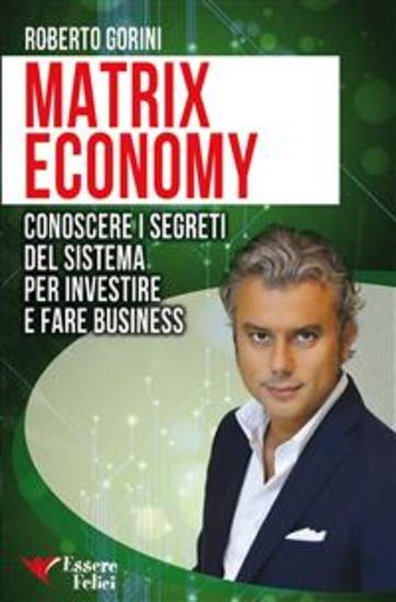Matrix Economy - Conoscere i segreti del Sistema per investire e fare Business - cover
