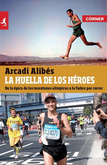 La huella de los héroes - De la épica de las maratones olímpicas a la fiebre por correr - cover