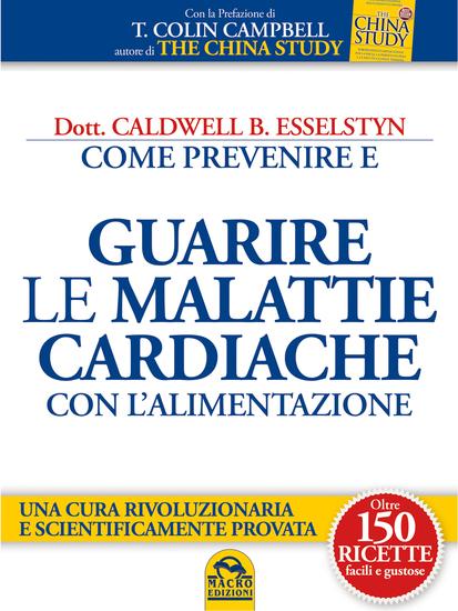 Come Prevenire e Guarire le Malattie Cardiache con l'Alimentazione - Una cura rivoluzionaria e scientificamente provata Oltre 150 ricette facili e gustose - cover