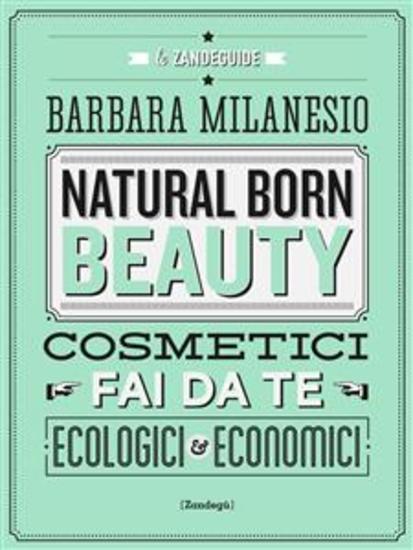 Natural born beauty - Cosmetici fai da te ecologici ed economici - cover
