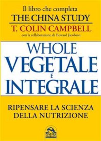 Whole Vegetale e Integrale - Ripensare la Scienza della Nutrizione - cover