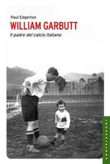 William Garbutt - Il padre del calcio italiano - cover