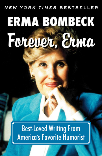 Forever Erma - Best-Loved Writing From America's Favorite Humorist - cover