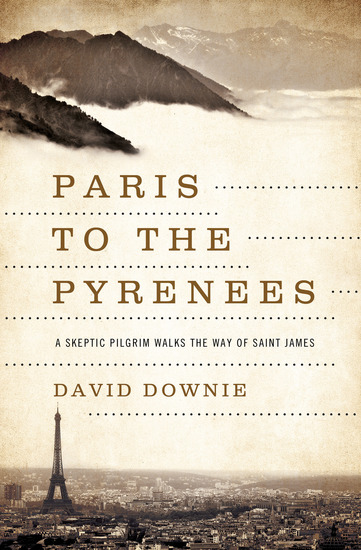 Paris to the Pyrenees - A Skeptic Pilgrim Walks the Way of Saint James - cover