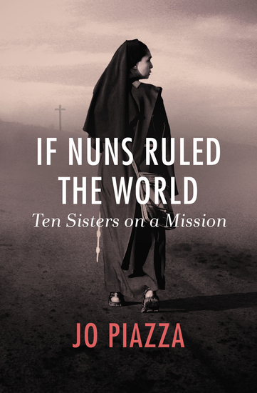 If Nuns Ruled the World - Ten Sisters on a Mission - cover