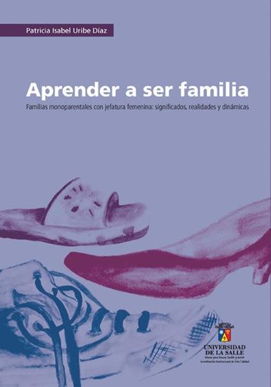 Aprender a ser familia Familias monoparentales con jefatura femenina: significados realidades y dinámicas - cover