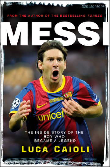 Messi - The Inside Story of the Boy Who Became a Legend - cover