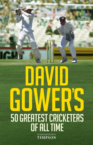 David Gower's 50 Greatest Cricketers of All Time - cover