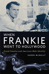 When Frankie Went to Hollywood - Frank Sinatra and American Male Identity