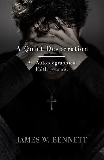 A Quiet Desperation - An Autobiographical Faith Journey - cover