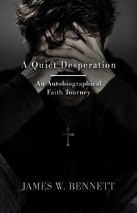 A Quiet Desperation - An Autobiographical Faith Journey