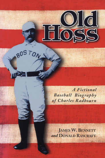 Old Hoss - A Fictional Baseball Biography of Charles Radbourn - cover