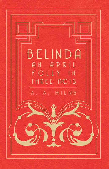 Belinda - An April Folly in Three Acts - cover