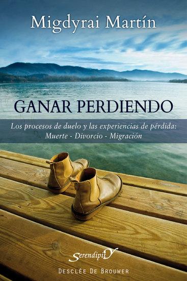 Ganar perdiendo - Los procesos de duelo y las experiencias de pérdida: muerte - divorcio - migración - cover