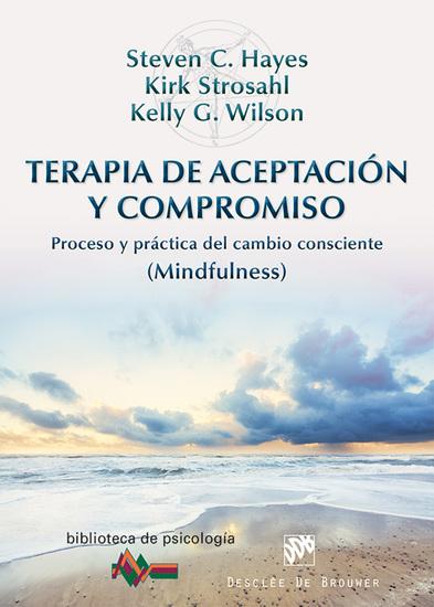 Terapia de Aceptación y Compromiso - Proceso y práctica del cambio consciente (Mindfulness) - cover