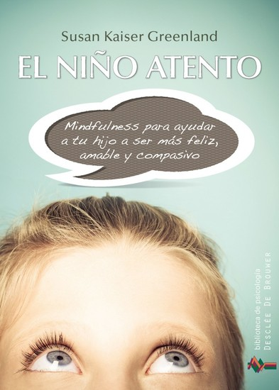 El niño atento - Mindfulness para ayudar a tu hijo a ser más feliz amable y compasivo - cover