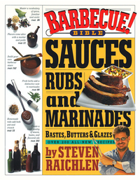 Barbecue! Bible Sauces Rubs and Marinades Bastes Butters and Glazes