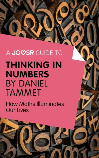 A Joosr Guide to Thinking in Numbers by Daniel Tammet - How Maths Illuminates Our Lives - cover