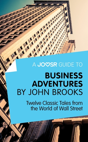 A Joosr Guide to Business Adventures by John Brooks - Twelve Classic Tales from the World of Wall Street - cover